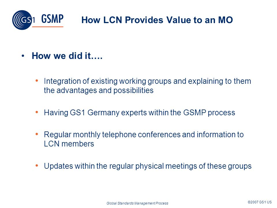Global Standards Management Process ©2007 GS1 US How LCN Provides Value to an MO How we did it….