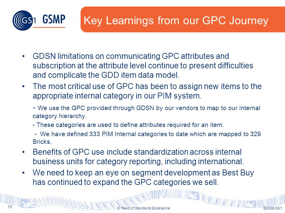 13 ©2008 GS16 Years of Standards Excellence Key Learnings from our GPC Journey GDSN limitations on communicating GPC attributes and subscription at th