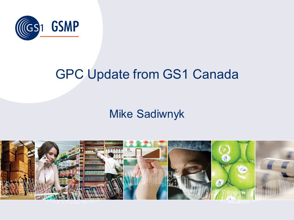 GPC Update from GS1 Canada Mike Sadiwnyk