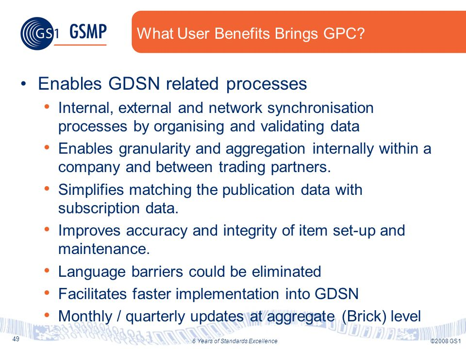 49 ©2008 GS16 Years of Standards Excellence What User Benefits Brings GPC.