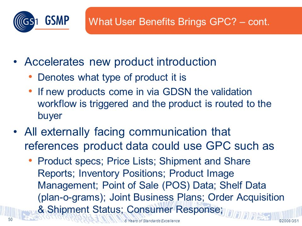 50 ©2008 GS16 Years of Standards Excellence What User Benefits Brings GPC? – cont. Accelerates new product introduction Denotes what type of product i