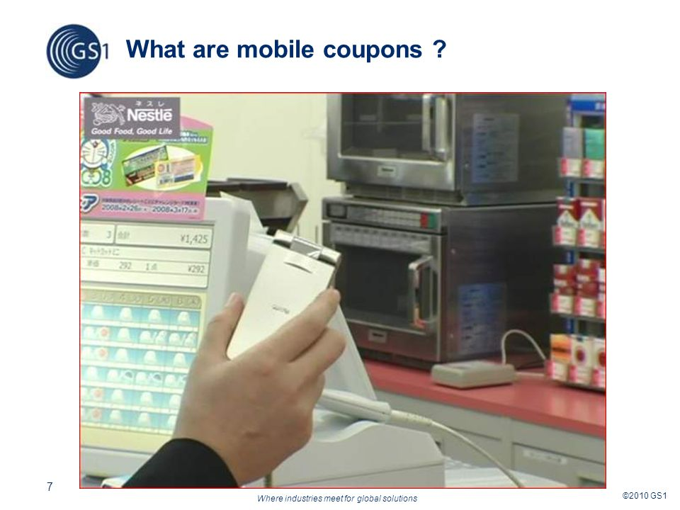 Where industries meet for global solutions ©2010 GS1 7 What are mobile coupons