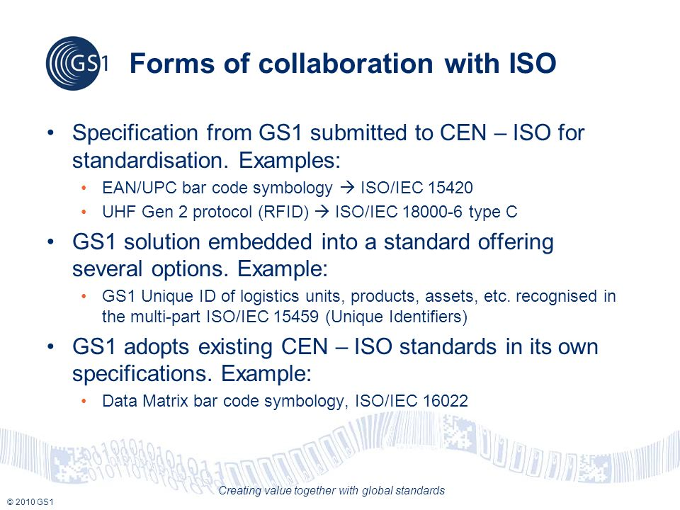 © 2010 GS1 Creating value together with global standards GS1 GO and MOs involvement GS1 GO invests some 250 working days in ISO standard development processes annually MOs involvement in ISO work and in national mirror committees is essential Contribute to establish national positions on ISO ballots Promote GS1s views Develop synergies and contacts with other communities 8