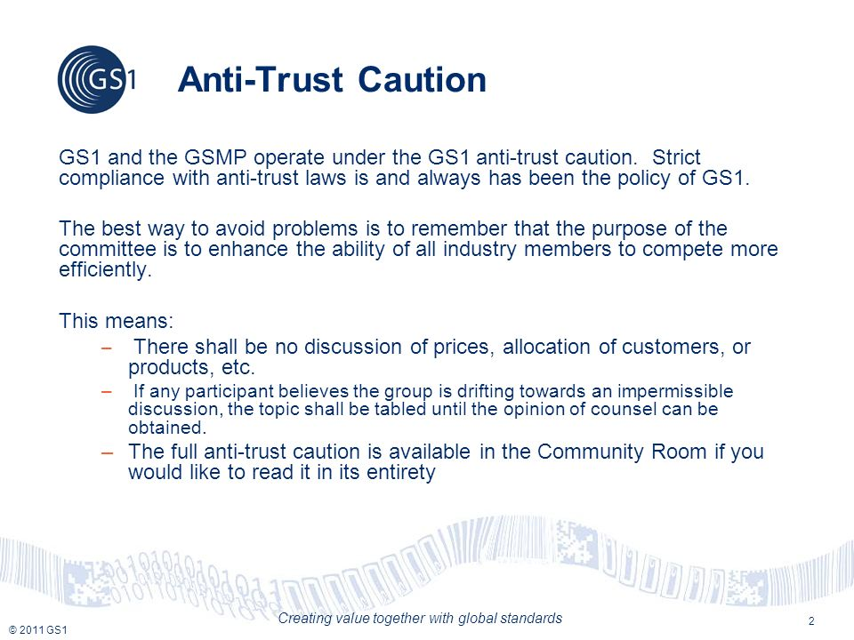 © 2011 GS1 Creating value together with global standards 2 Anti-Trust Caution GS1 and the GSMP operate under the GS1 anti-trust caution. Strict compli