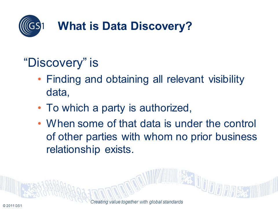 © 2011 GS1 Creating value together with global standards What is Data Discovery.