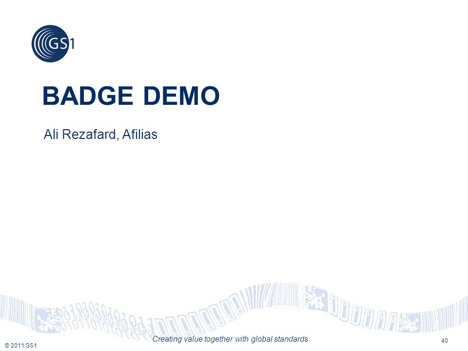 © 2011 GS1 Creating value together with global standards BADGE DEMO Ali Rezafard, Afilias 40