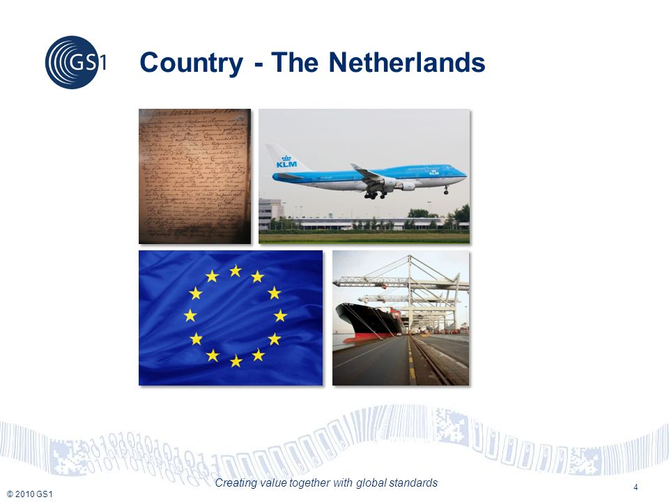 © 2010 GS1 Creating value together with global standards 4 Country - The Netherlands