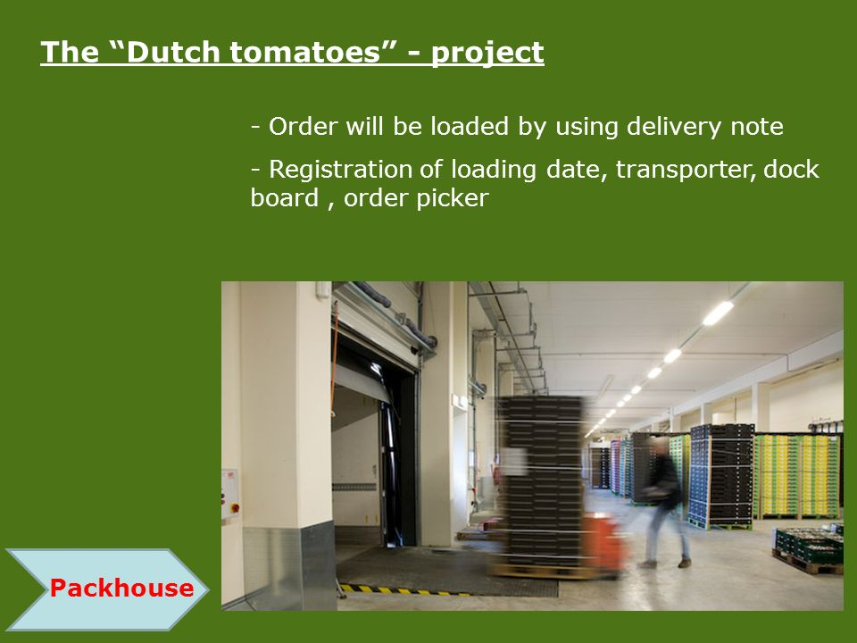 Packhouse The Dutch tomatoes - project - Order will be loaded by using delivery note - Registration of loading date, transporter, dock board, order pi