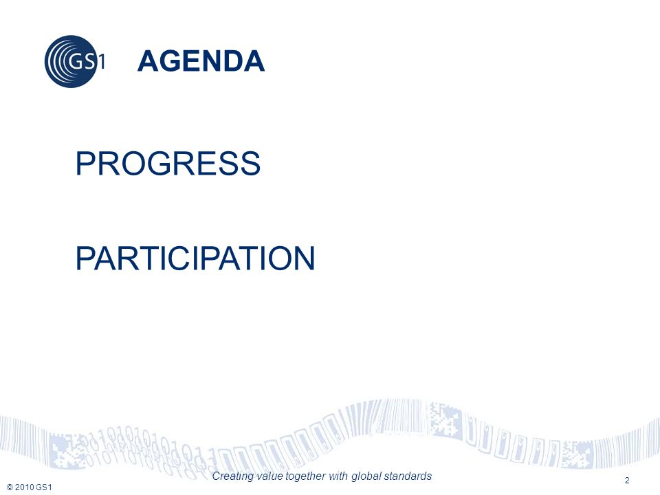 © 2010 GS1 Creating value together with global standards 2 AGENDA PROGRESS PARTICIPATION