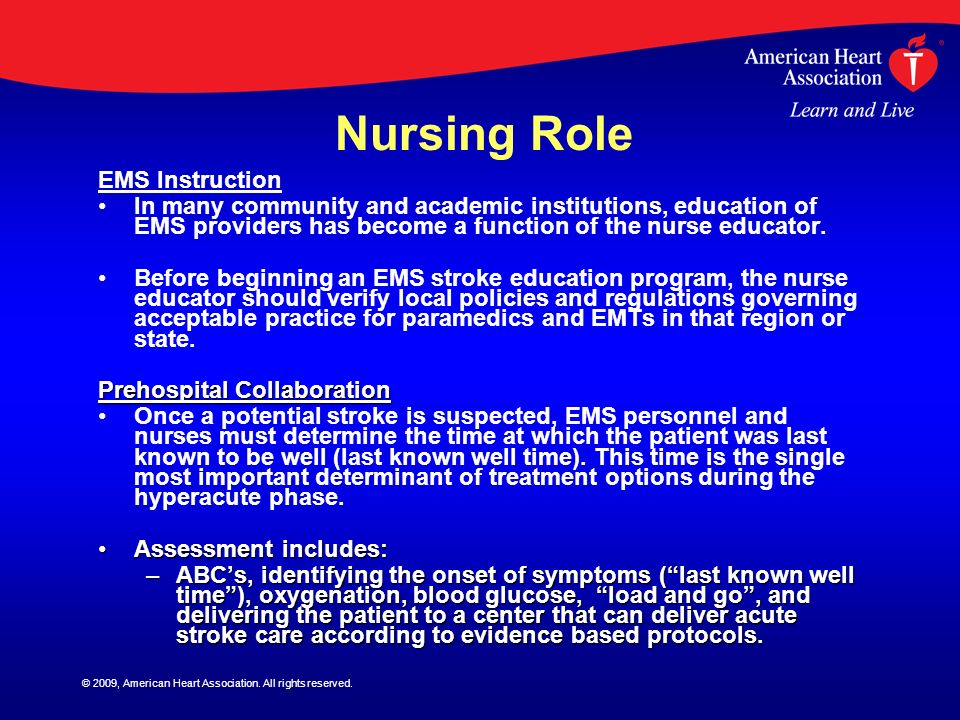 © 2009, American Heart Association. All rights reserved. Nursing Role EMS Instruction In many community and academic institutions, education of EMS pr