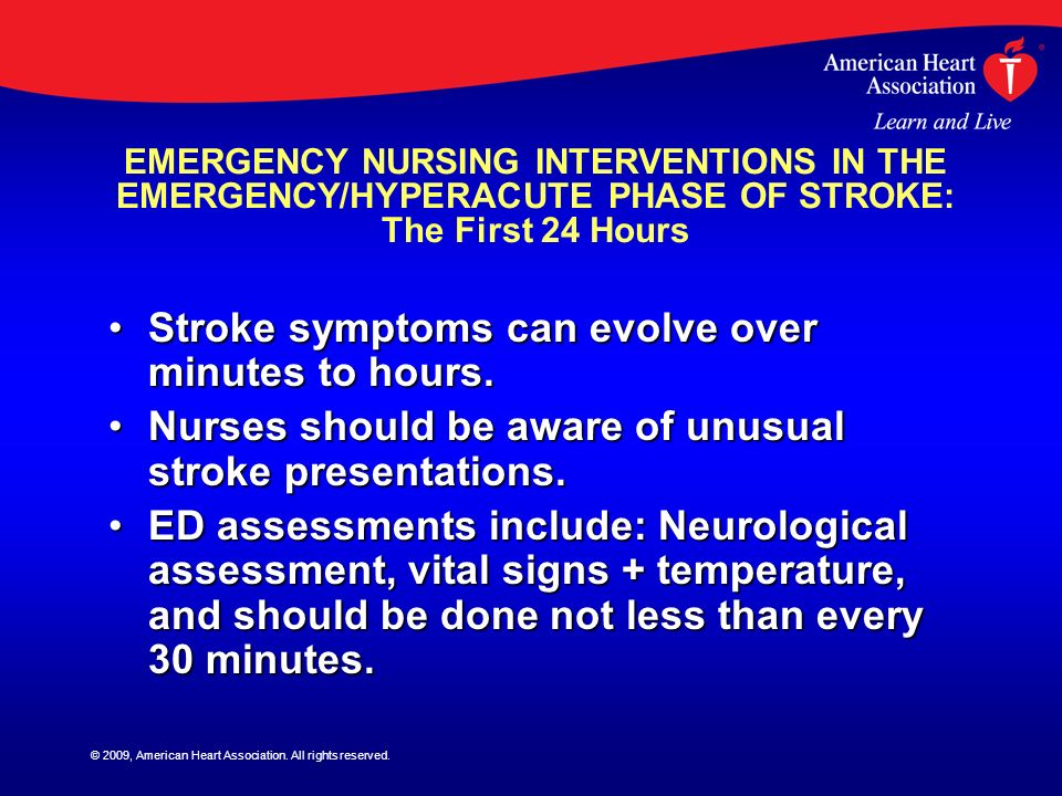© 2009, American Heart Association. All rights reserved. EMERGENCY NURSING INTERVENTIONS IN THE EMERGENCY/HYPERACUTE PHASE OF STROKE: The First 24 Hou