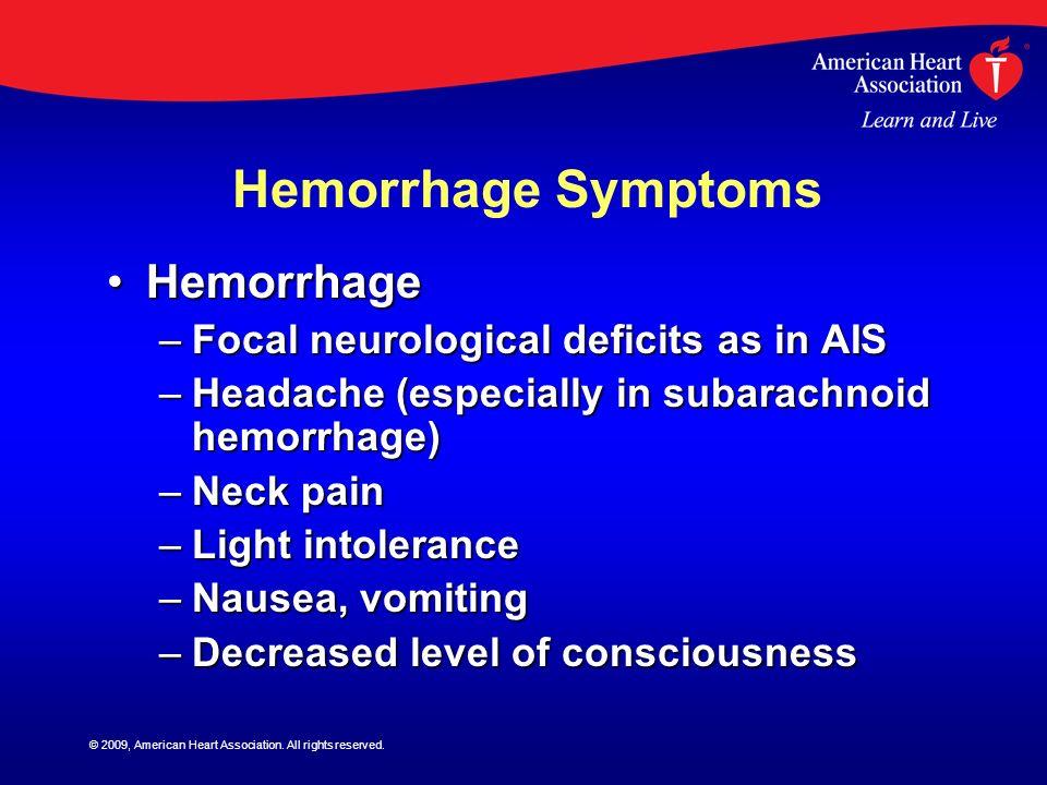 © 2009, American Heart Association. All rights reserved. Hemorrhage Symptoms HemorrhageHemorrhage –Focal neurological deficits as in AIS –Headache (es