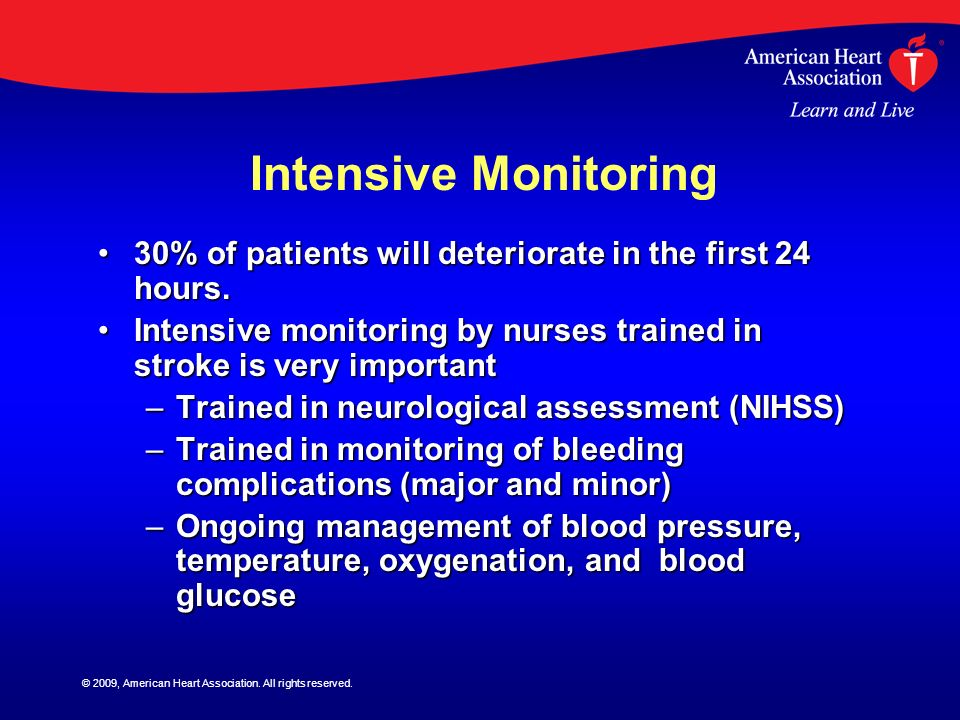 © 2009, American Heart Association. All rights reserved. Intensive Monitoring 30% of patients will deteriorate in the first 24 hours.30% of patients w