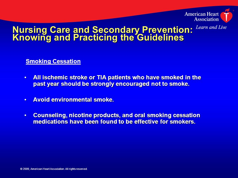 © 2009, American Heart Association. All rights reserved. Nursing Care and Secondary Prevention: Knowing and Practicing the Guidelines All ischemic str