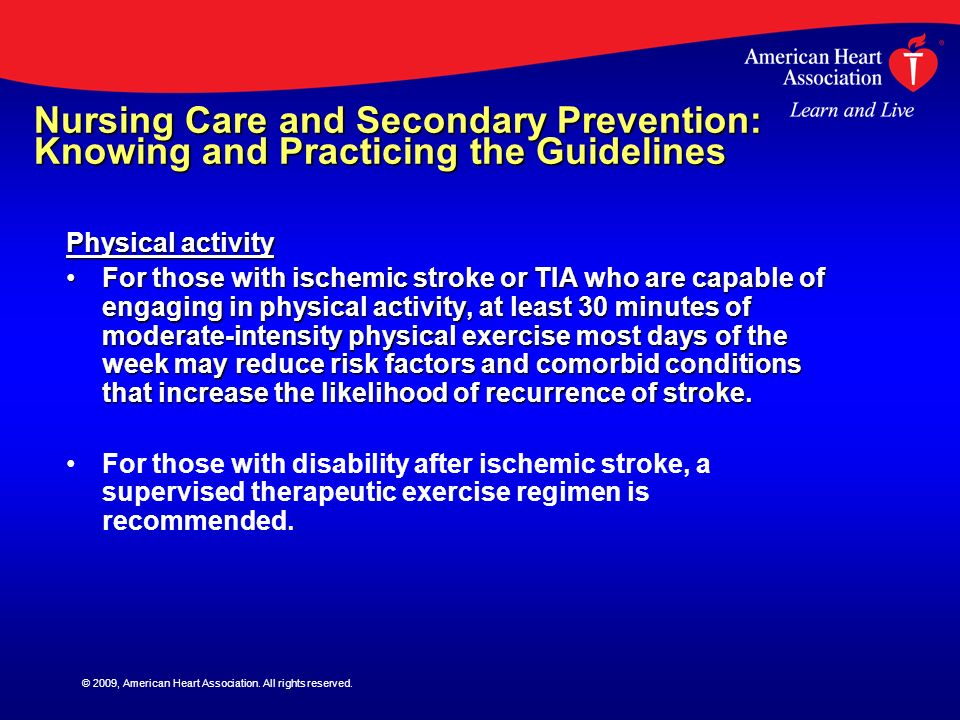 © 2009, American Heart Association. All rights reserved. Nursing Care and Secondary Prevention: Knowing and Practicing the Guidelines Physical activit