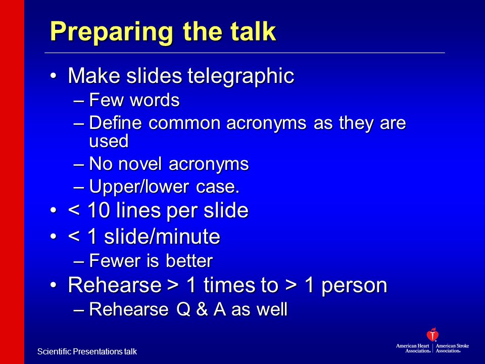 Scientific Presentations talk Make slides telegraphicMake slides telegraphic –Few words –Define common acronyms as they are used –No novel acronyms –Upper/lower case.