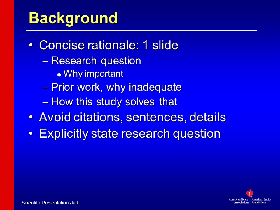 Scientific Presentations talk Background Concise rationale: 1 slideConcise rationale: 1 slide –Research question u Why important –Prior work, why inad