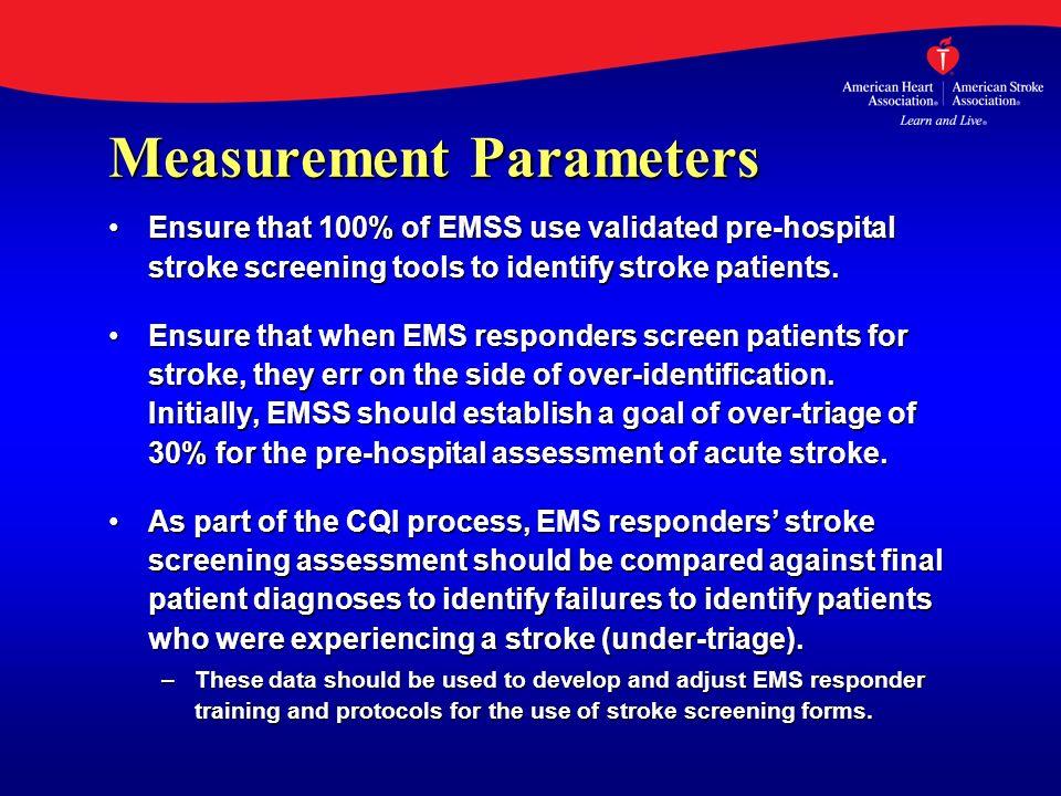 Measurement Parameters Ensure that 100% of EMSS use validated pre-hospital stroke screening tools to identify stroke patients.Ensure that 100% of EMSS