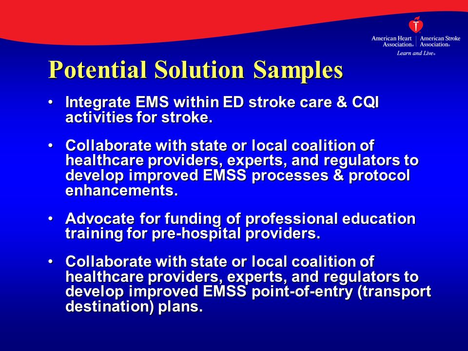 Potential Solution Samples Integrate EMS within ED stroke care & CQI activities for stroke.Integrate EMS within ED stroke care & CQI activities for st