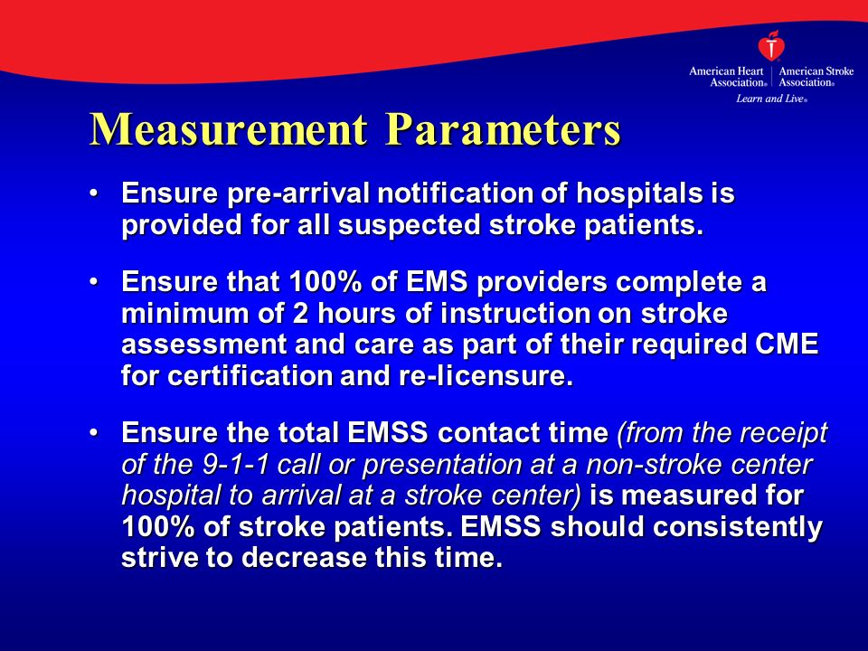 Measurement Parameters Ensure pre-arrival notification of hospitals is provided for all suspected stroke patients.Ensure pre-arrival notification of h