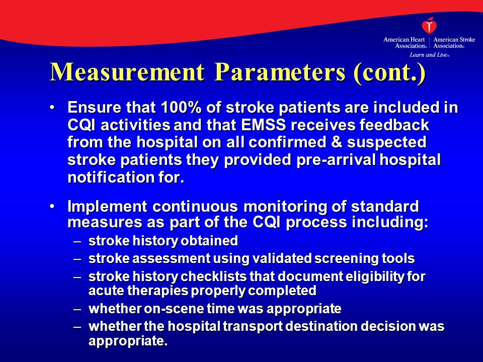 Measurement Parameters (cont.) Ensure that 100% of stroke patients are included in CQI activities and that EMSS receives feedback from the hospital on