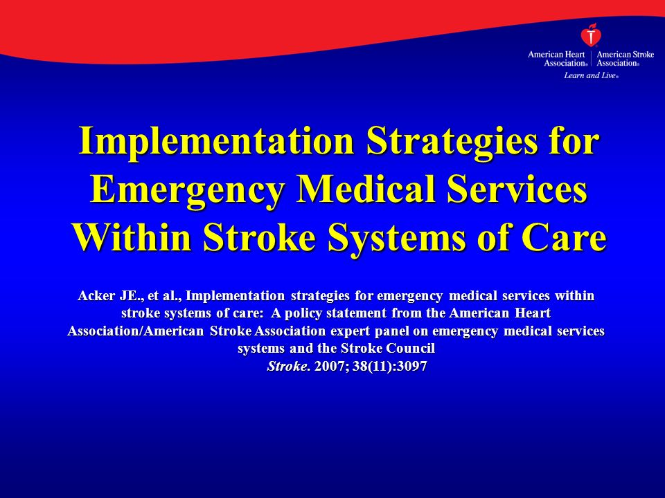 Implementation Strategies for Emergency Medical Services Within Stroke Systems of Care Acker JE., et al., Implementation strategies for emergency medi