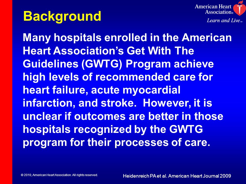 © 2010, American Heart Association. All rights reserved. Background Many hospitals enrolled in the American Heart Associations Get With The Guidelines