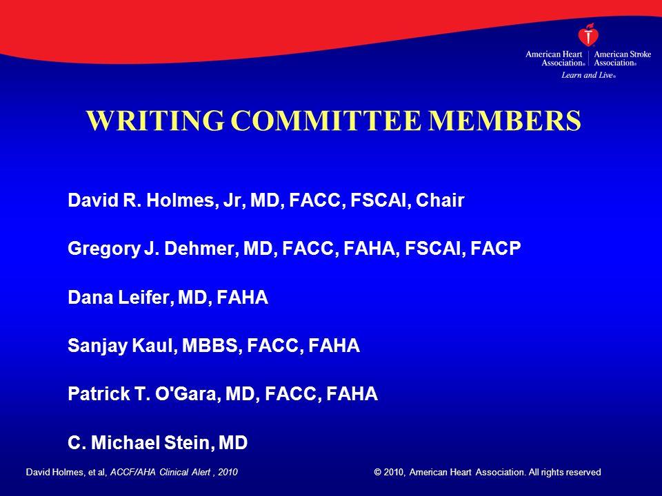 WRITING COMMITTEE MEMBERS David R. Holmes, Jr, MD, FACC, FSCAI, Chair Gregory J. Dehmer, MD, FACC, FAHA, FSCAI, FACP Dana Leifer, MD, FAHA Sanjay Kaul