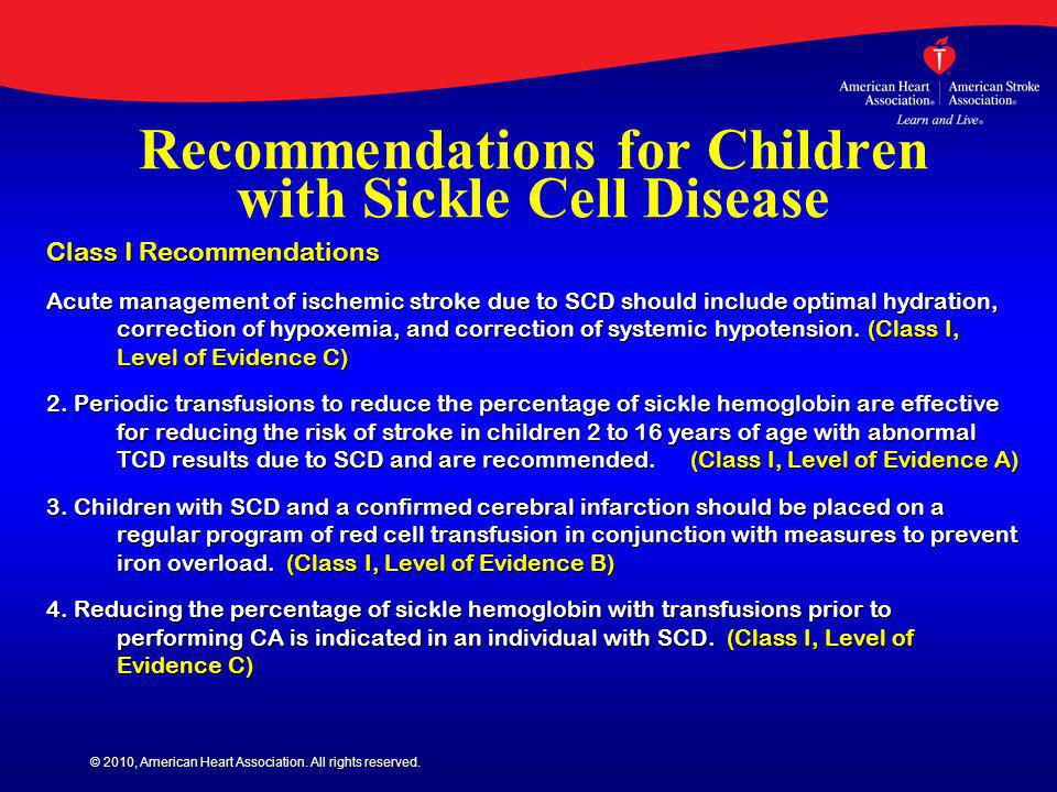 © 2010, American Heart Association. All rights reserved. Recommendations for Children with Sickle Cell Disease Class I Recommendations Acute managemen