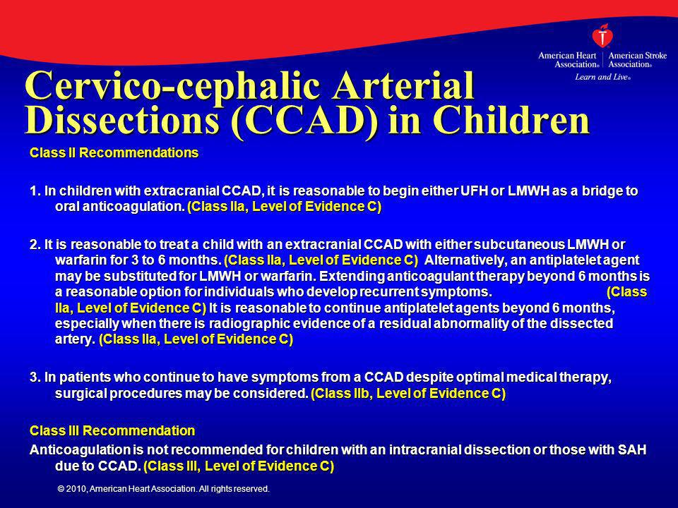 © 2010, American Heart Association. All rights reserved. Cervico-cephalic Arterial Dissections (CCAD) in Children Class II Recommendations 1. In child