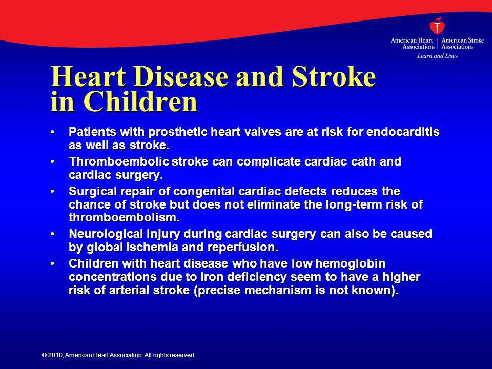 © 2010, American Heart Association. All rights reserved. Heart Disease and Stroke in Children Patients with prosthetic heart valves are at risk for en