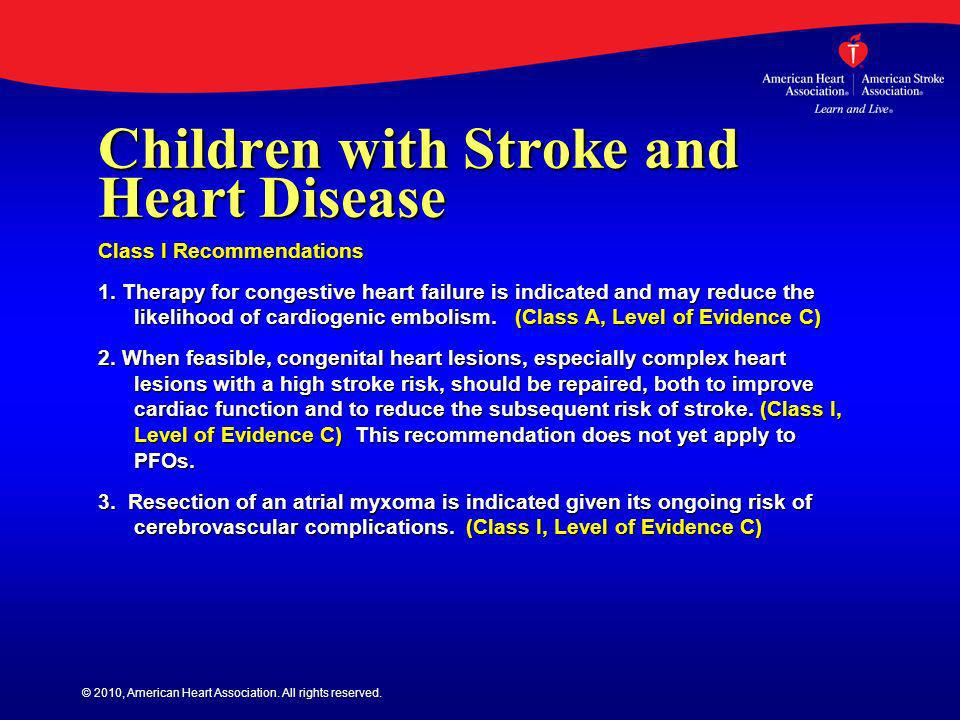 © 2010, American Heart Association. All rights reserved. Children with Stroke and Heart Disease Class I Recommendations 1. Therapy for congestive hear