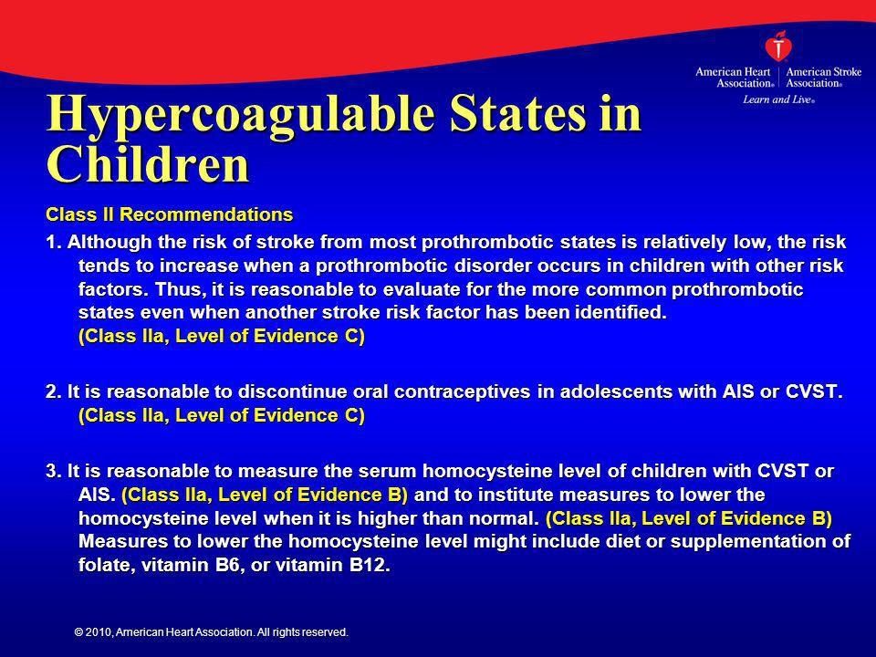 © 2010, American Heart Association. All rights reserved. Hypercoagulable States in Children Class II Recommendations 1. Although the risk of stroke fr