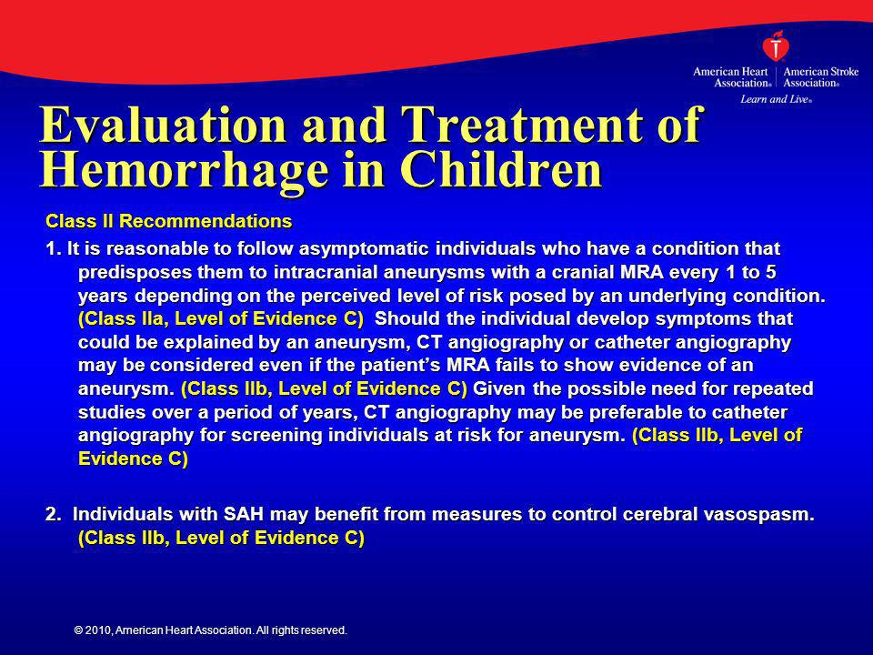 © 2010, American Heart Association. All rights reserved. Evaluation and Treatment of Hemorrhage in Children Class II Recommendations 1. It is reasonab