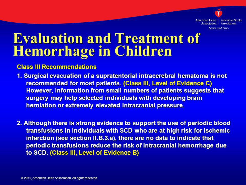 © 2010, American Heart Association. All rights reserved. Evaluation and Treatment of Hemorrhage in Children Class III Recommendations 1. Surgical evac