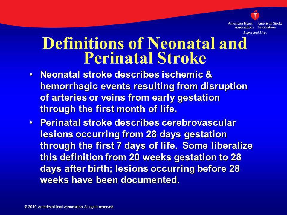 © 2010, American Heart Association. All rights reserved. Definitions of Neonatal and Perinatal Stroke Neonatal stroke describes ischemic & hemorrhagic
