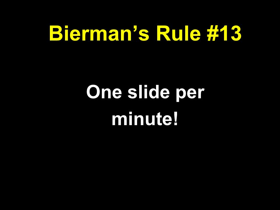 Biermans Rule #13 One slide per minute!