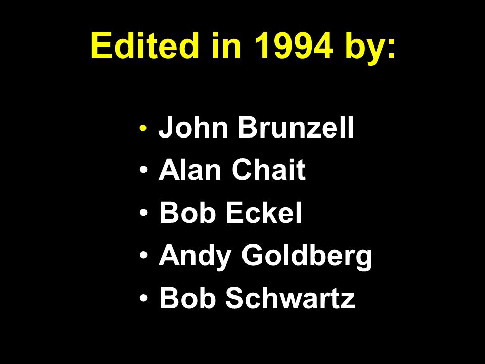 Edited in 1994 by: John Brunzell Alan Chait Bob Eckel Andy Goldberg Bob Schwartz