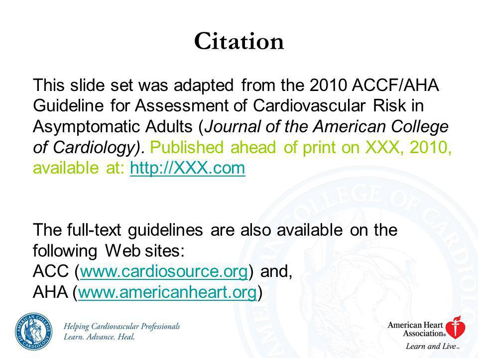 Citation This slide set was adapted from the 2010 ACCF/AHA Guideline for Assessment of Cardiovascular Risk in Asymptomatic Adults (Journal of the Amer