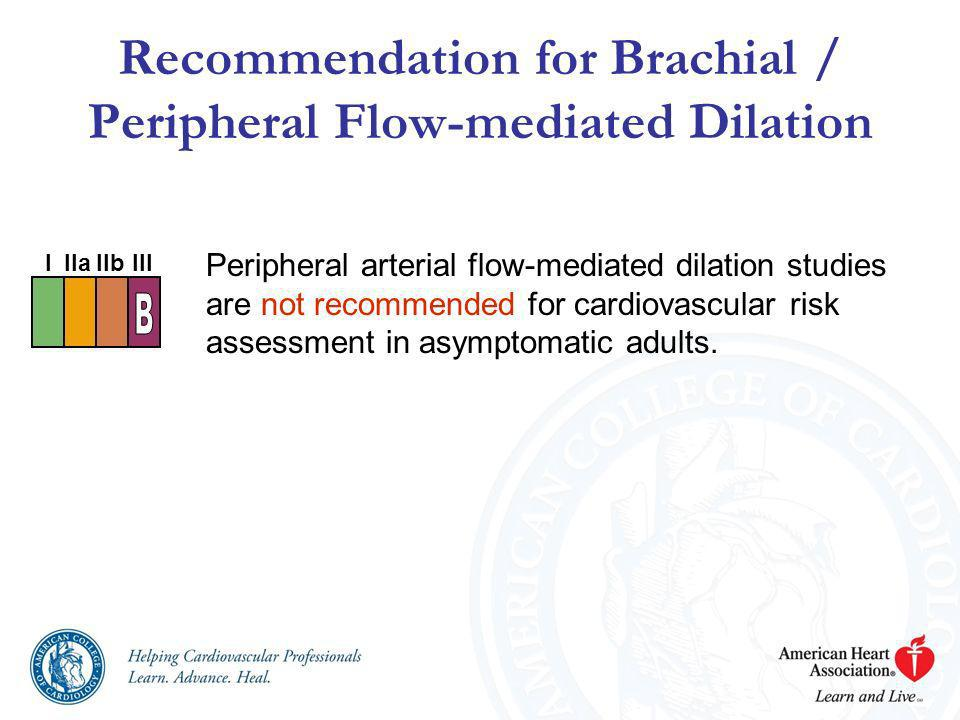 Recommendation for Brachial / Peripheral Flow-mediated Dilation Peripheral arterial flow-mediated dilation studies are not recommended for cardiovascu