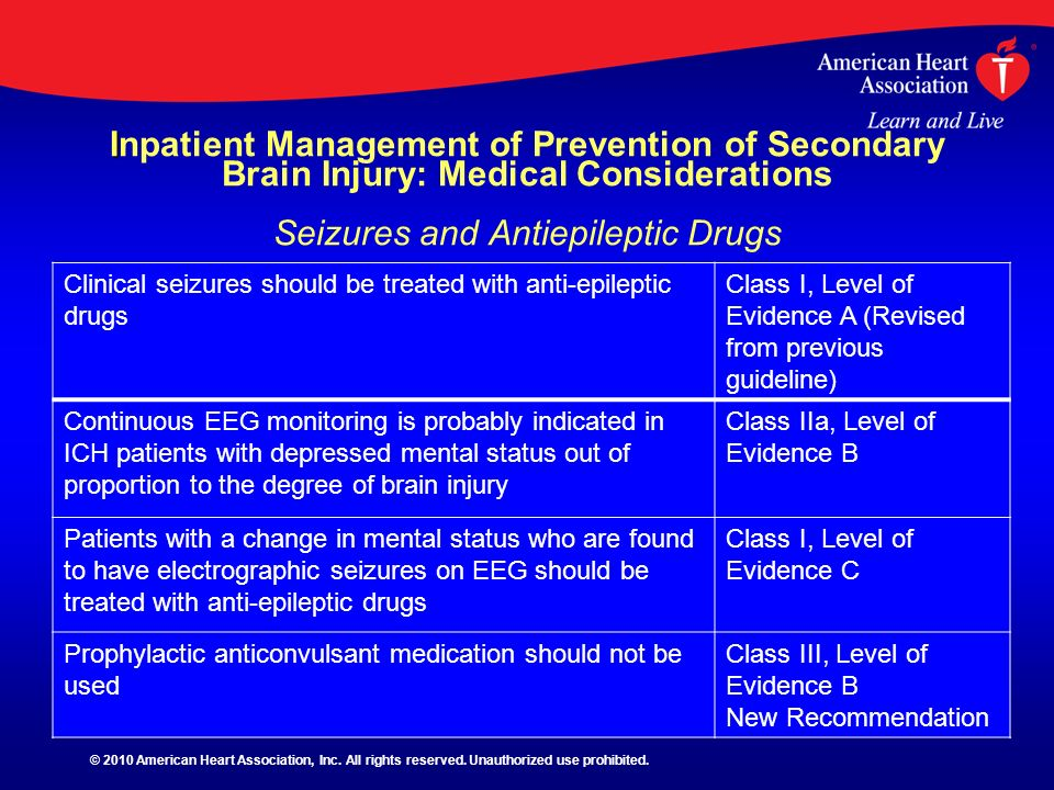 I Inpatient Management of Prevention of Secondary Brain Injury: Medical Considerations Seizures and Antiepileptic Drugs Clinical seizures should be tr