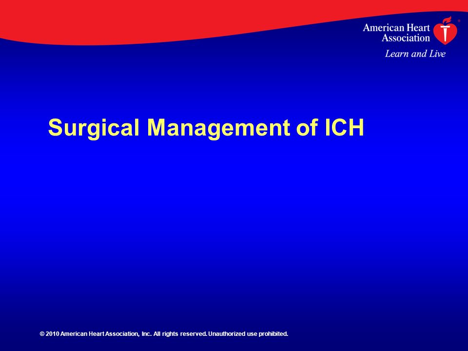 Surgical Management of ICH © 2010 American Heart Association, Inc. All rights reserved. Unauthorized use prohibited.