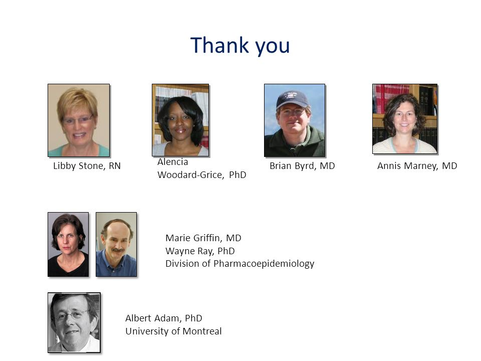 Thank you Libby Stone, RN Alencia Woodard-Grice, PhD Brian Byrd, MDAnnis Marney, MD Albert Adam, PhD University of Montreal Marie Griffin, MD Wayne Ra