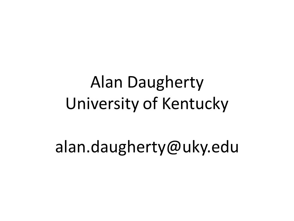 Alan Daugherty University of Kentucky alan.daugherty@uky.edu