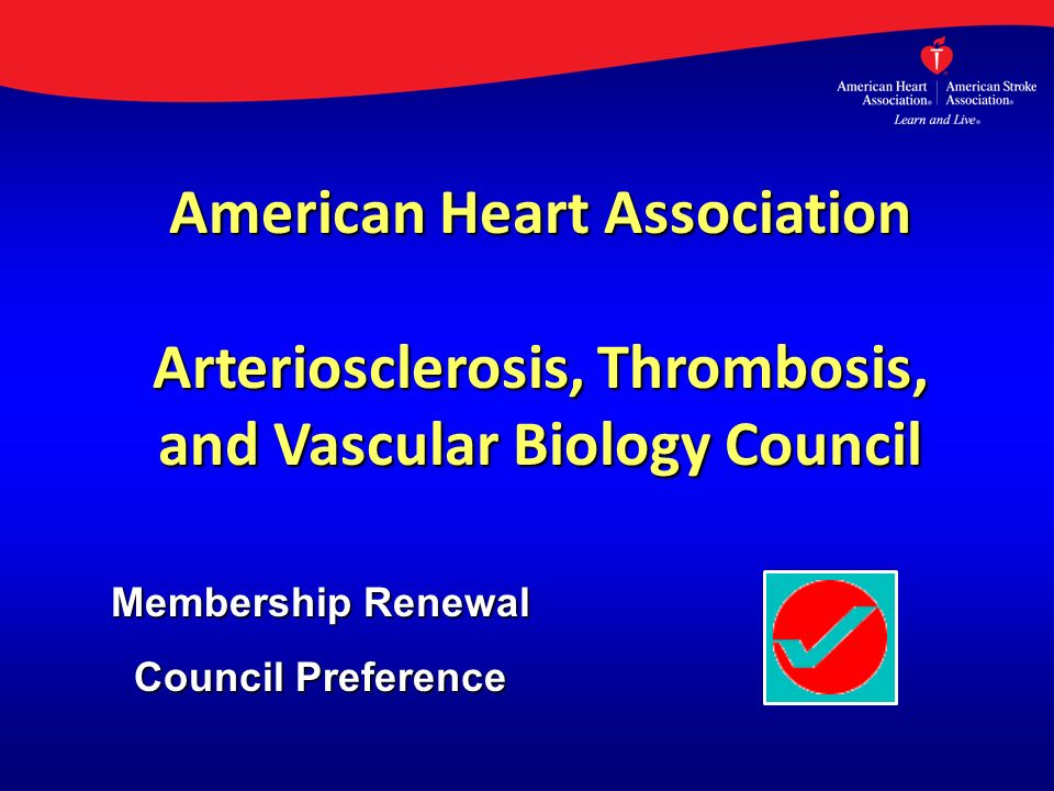 American Heart Association Arteriosclerosis, Thrombosis, and Vascular Biology Council Membership Renewal Council Preference