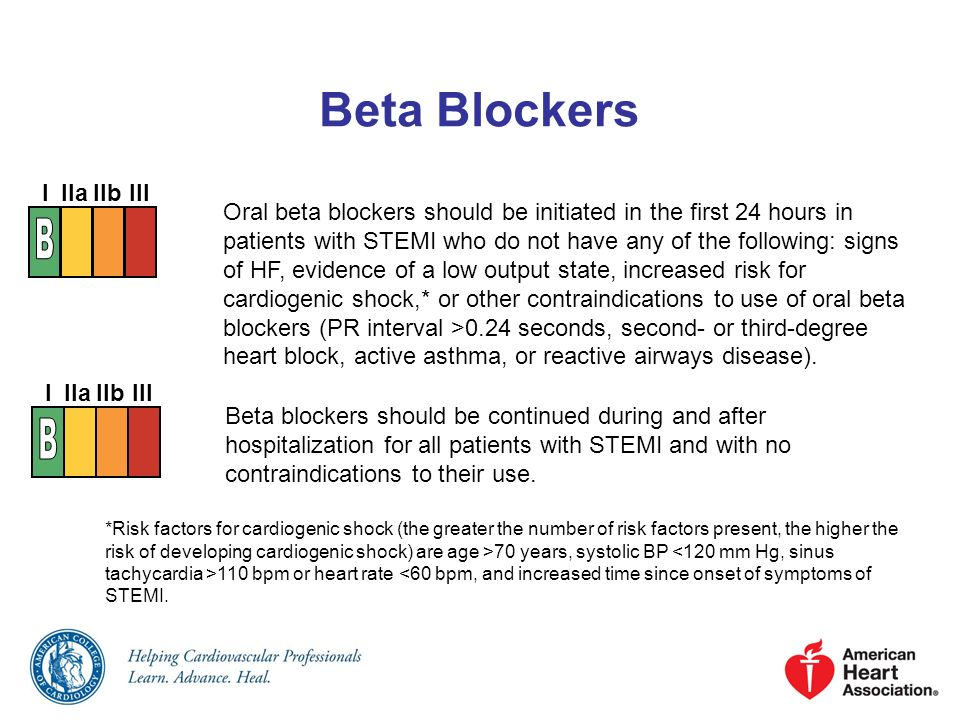 Beta Blockers Oral beta blockers should be initiated in the first 24 hours in patients with STEMI who do not have any of the following: signs of HF, e