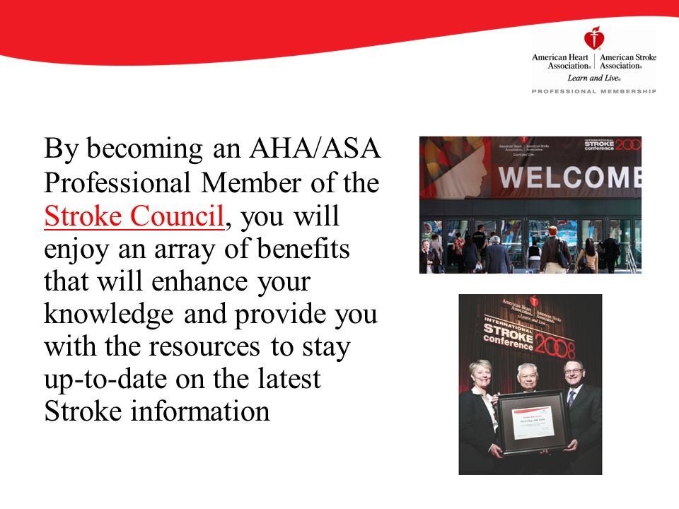 By becoming an AHA/ASA Professional Member of the Stroke Council, you will enjoy an array of benefits that will enhance your knowledge and provide you with the resources to stay up-to-date on the latest Stroke information