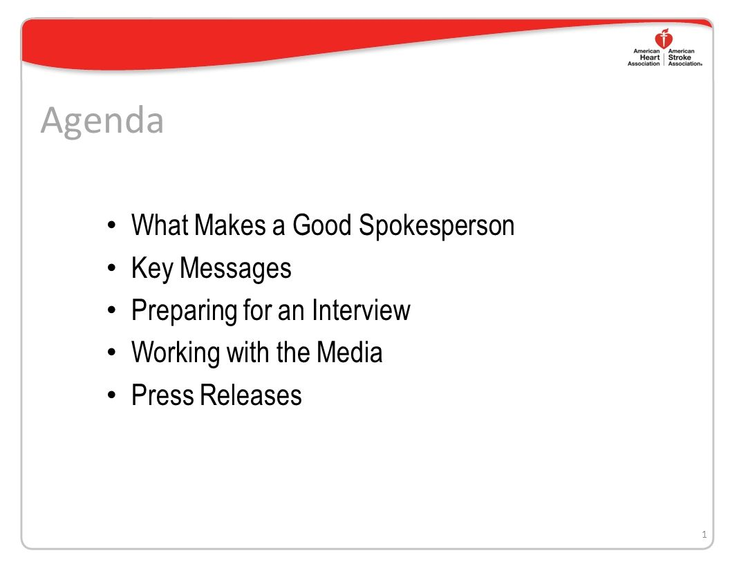Agenda What Makes a Good Spokesperson Key Messages Preparing for an Interview Working with the Media Press Releases 1