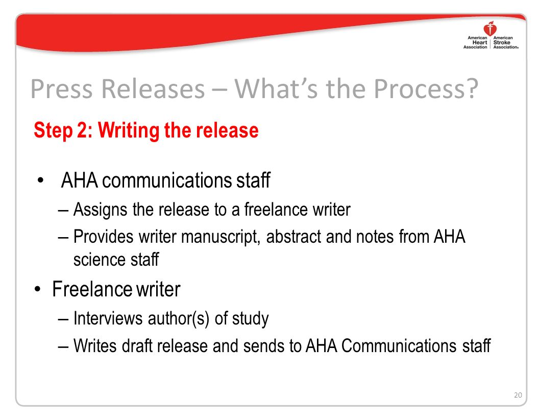 AHA communications staff – Reviews studies weekly and selects potential releases – Confers with science staff – Selects studies based on impact and interest 19 Press Releases – Whats the Process.