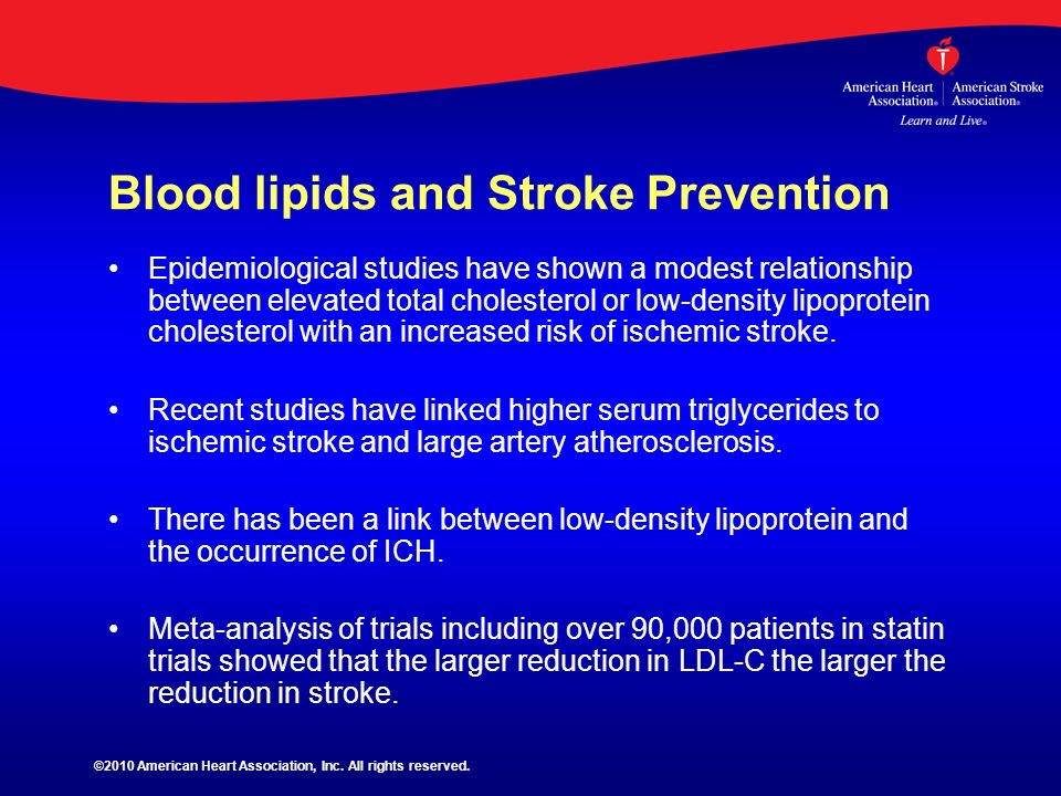 Blood lipids and Stroke Prevention Epidemiological studies have shown a modest relationship between elevated total cholesterol or low-density lipoprot